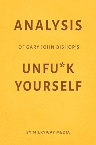 Analysis of Gary John Bishop's Unfu*k Yourself by Milkyway Media