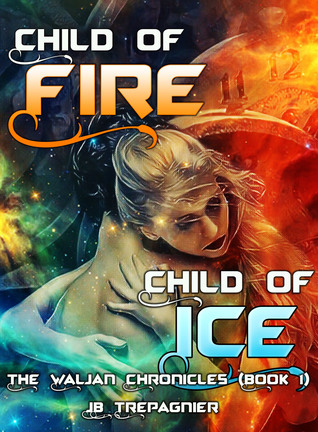 Child of Fire, Child of Ice by J.B. Trepagnier