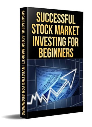 Stock Market Investing Successful For Beginners Everything You Need To Know About By Harvey Jeffries
