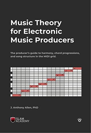 Music Theory for Electronic Music Producers: The producers guide to harmony, chord progressions, and song structure in the MIDI grid.