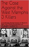 The Case Against the West Memphis 3 Killers: A Condensed, Revised Version of Blood on Black and Where the Monsters Go