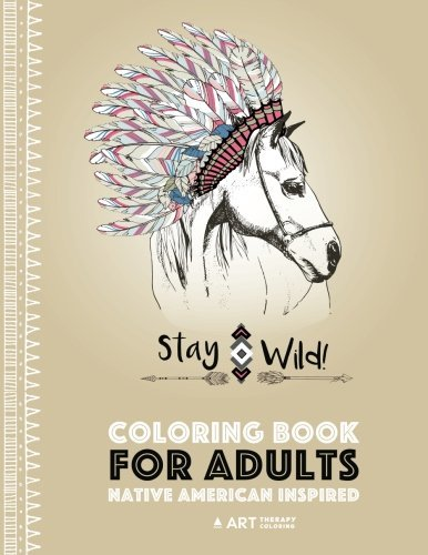 Coloring Book for Adults: Native American Inspired: Stress Relieving Adult Coloring Book Inspired by Native American Styles & Designs; Animals, Dreamcatchers, Flowers & Patterns