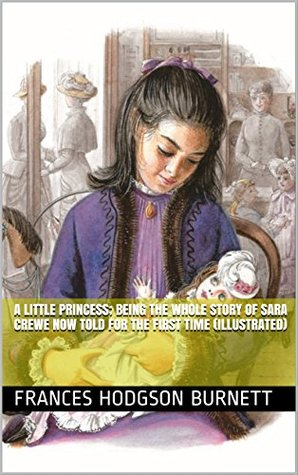 A Little Princess; being the whole story of Sara Crewe now told for the first time