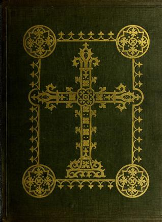 A Treatise on Chancel Screens and Rood Lofts: Their Antiquity, Use, and Symbolic Signification