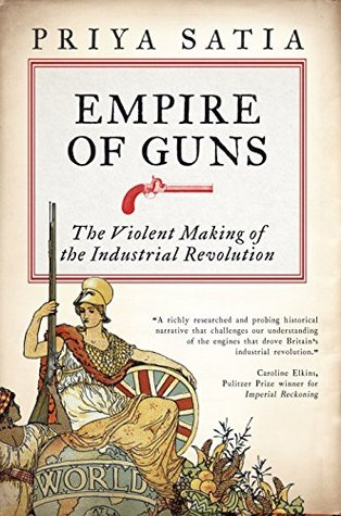 Empire of guns the violent making of the industrial revolution by empire of guns the violent making of the industrial revolution by priya satia fandeluxe Images