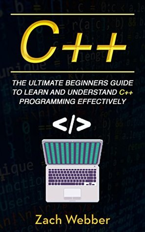 C++: The Ultimate Beginner's Guide to Learn and Understand C++ Programming Effectively