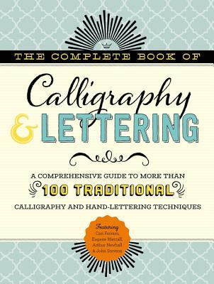 The Complete Book of Calligraphy & Lettering: A comprehensive guide to more than 100 traditional calligraphy and hand-lettering techniques