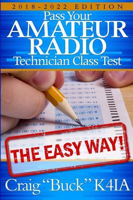Technician Class 2018-2022: Pass Your Amateur Radio Technician Class Test - The Easy Way