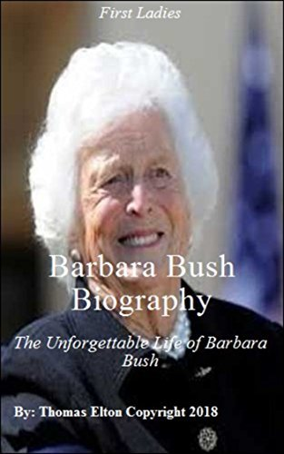 Barbara Bush Biography: The Unforgettable Life of Barbara Bush, Reference, Historical, Women, United States, Biographies of Political Leaders, Literature