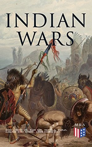 Indian Wars: History of Conflicts Between European Colonists and the Indigenous Peoples of North America: Wars in West Virgina, North Carolina, Montana & Illinois