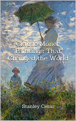 Claude Monet: Paintings That Changed the World