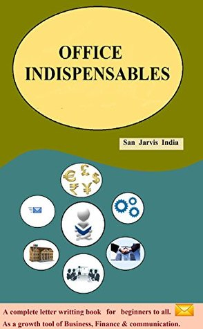 OFFICE INDISPENSABLES: A complete Letter writing book for beginners to all as a growth tool of your Business, Email marketing, Finance & Communication.