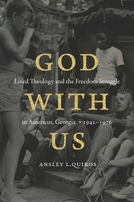 God with Us: Lived Theology and the Freedom Struggle in Americus, Georgia, 1942-1976