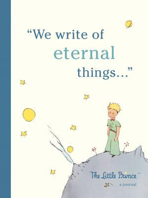 The Little Prince: A Journal: We write of eternal things
