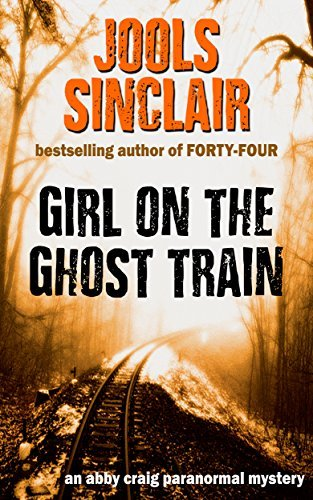 Girl on the Ghost Train (Abby Craig Paranormal Mysteries Book 1)