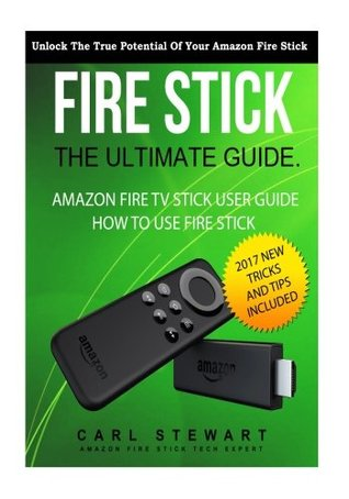 Firestick: The Ultimate Guide On Amazon Firestick User Guide: How To Use FireStick With Alexa Voice