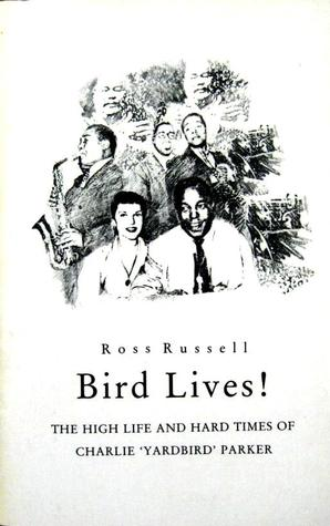 Bird Lives! The High Life And Hard Times...