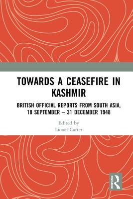 Towards a Ceasefire in Kashmir: British Official Reports from South Asia, 18 September - 31 December 1948