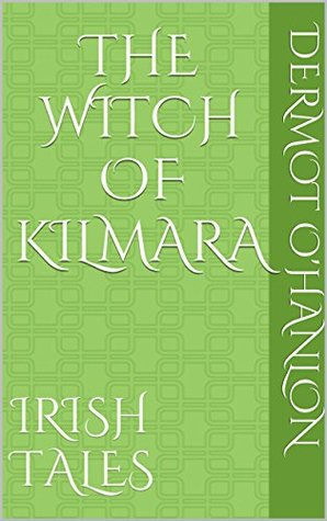 The Witch of Kilmara: Irish Tales