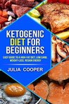 Ketogenic diet for beginners: Easy Guide to a High-Fat Diet, Low carb, Weight-lo