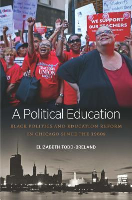 A Political Education: Black Politics and Education Reform in Chicago Since the 1960s