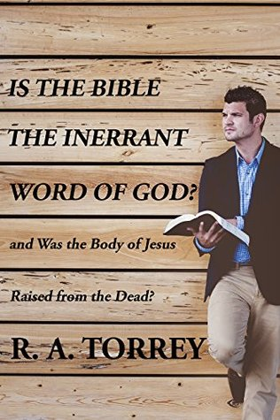 Is the Bible the Inerrant Word of God and Was the Body of Jesus Raised from the Dead?