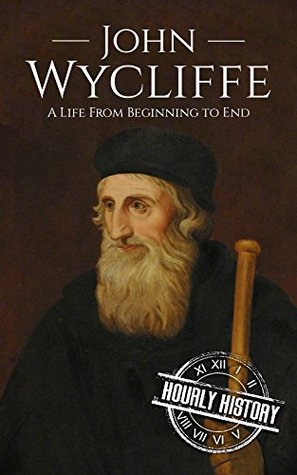 John Wycliffe: A Life From Beginning to End