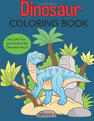 Dinosaur Coloring Book: Includes Fun and Interesting Dinosaur Facts (Dinosaur Books)
