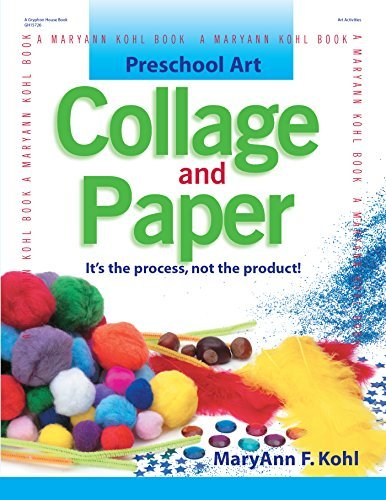 Preschool Art: Collage & Paper: It's the Process, Not the Product: 1 (Preschool Art Series)