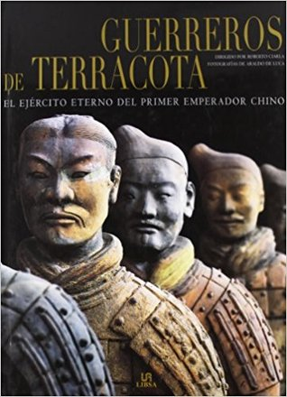 Guerreros De Terracota/ Terracotta Warriors: El Ejercito Eterno Del Primer Emperador Chino/ The Everlasting Army Of The First Emperor Of China
