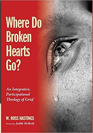 Where Do Broken Hearts Go? : An Integrative, Participational Theology of Grief