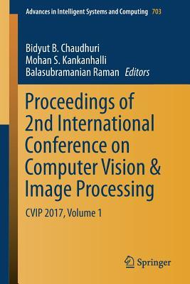 Proceedings of 2nd International Conference on Computer Vision & Image Processing: Cvip 2017, Volume 1
