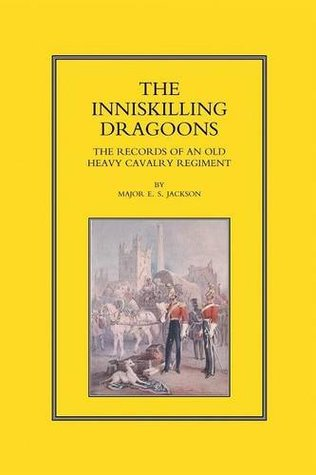 Inniskilling Dragoons: The Records of an Old Heavy Cavalry Regiment