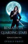 Beneath the Guarding Stars (Mortality, #2)