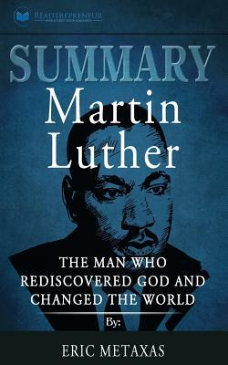 Summary: Martin Luther: The Man Who Rediscovered God and Changed the World