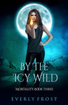 By the Icy Wild (Mortality, #3)