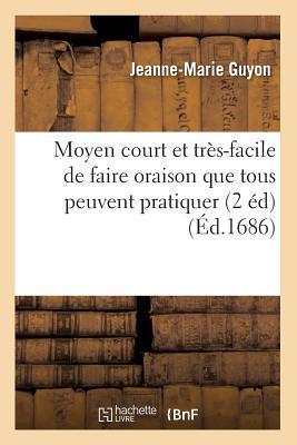 Moyen Court Et Tra]s-Facile de Faire Oraison Que Tous Peuvent Pratiquer (2 A(c)D) (A0/00d.1686)