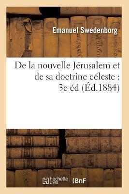 De la Nouvelle Jerusalem et de Sa Doctrine Celeste par Emanuel Swedenborg