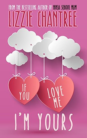 If You Love Me, I'm Yours by Lizzie Chantree
