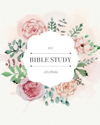 My Bible Study Journal: Creative Christian Workbook - A Simple Guide To Journaling Scripture Personal Notebook,Bible Study Workbook (Floral Watercolor) (Christian Journaling Daily) (Volume 1)