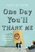 One Day You'll Thank Me by David McGlynn