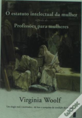O Estatuto intelectual da Mulher seguido de Profissões para Mulheres