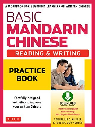 Basic Mandarin Chinese - Reading & Writing Practice Book: A Workbook for Beginning Learners of Written Chinese (Audio Download and Printable Flash Cards Included)