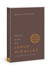 Fresh Eyes on Jesus' Miracles by Doug Newton