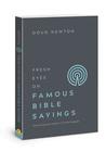 Fresh Eyes on Famous Bible Sayings by Doug Newton