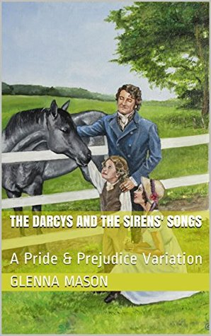The Darcys and the Sirens' Songs: A Pride & Prejudice Variation