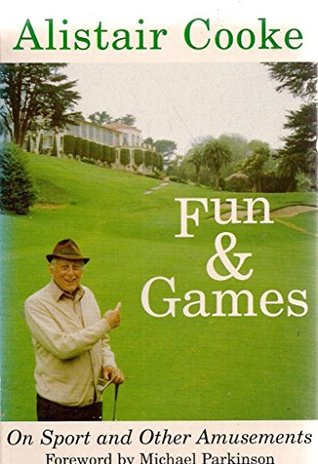 Fun and Games with Alistair Cooke: On Sport and Other Amusements by Alistair Cooke