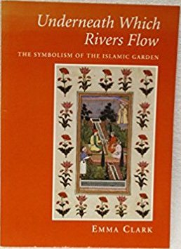 Underneath Which Rivers Flow: Symbolism of the Islamic Garden