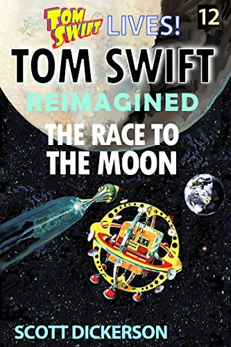 Tom Swift Lives! The Race to The Moon (Tom Swift reimagined! Book 12)
