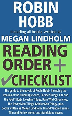 Robin Hobb Reading Order and Checklist including all books written by Megan Lindholm: The guide to the novels of Robin Hobb, including all novels by Megan Lindholm